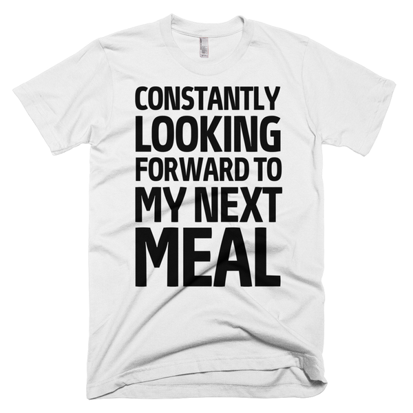 Constantly Looking Forward To My Next Meal T-Shirt - White