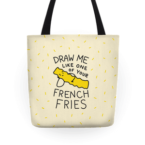 Draw Me Like One Of Your French Fries Tote Bag