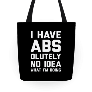 I Have Abs-Olutely No Idea What I'm Doing Tote Bag