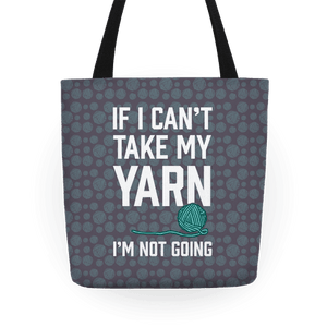 If I Can't Take My Yarn I'm Not Going Tote Bag