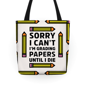 Sorry I Can't I'm Grading Papers Until I Die Tote Bag