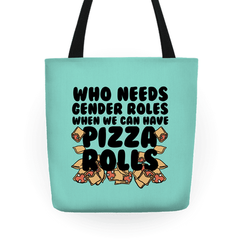 Who Needs Gender Roles When You Can Have Pizza Rolls Tote Bag