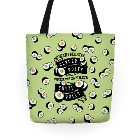 Who Needs Gender Roles When We Can Have Sushi Rolls Tote Bag