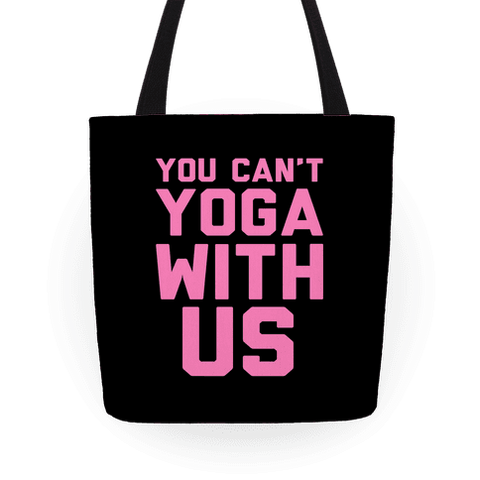 You Can't Yoga With Us Tote Bag