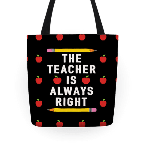The Teacher Is Always Right Tote Bag
