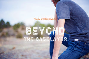 Beyond the Baselayer: Warm Weather Merino