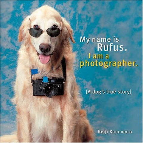 My Name Is Rufus: I Am a Photographer
