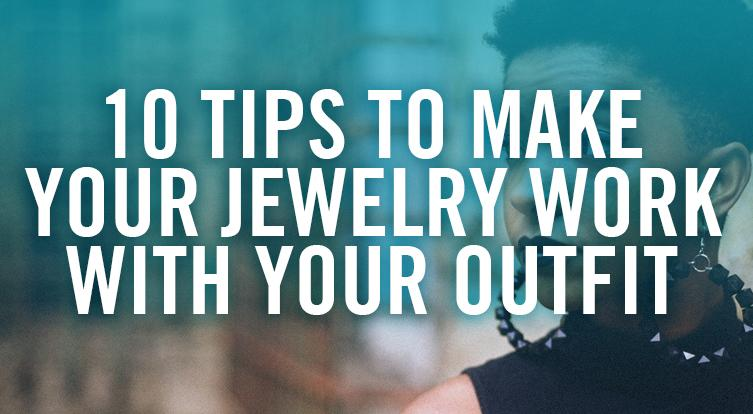 How to make jewelry and accessories work better with your look