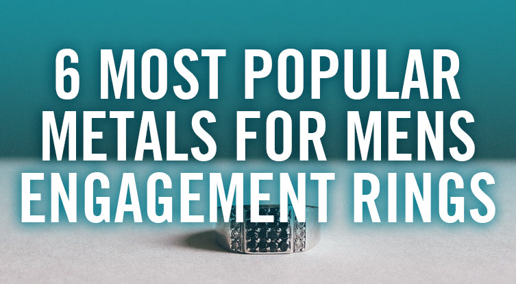 6 MOST POPULAR METALS FOR MENS ENGAGEMENT RINGS