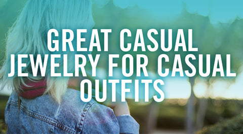 What jewelry goes best with casual day outfits
