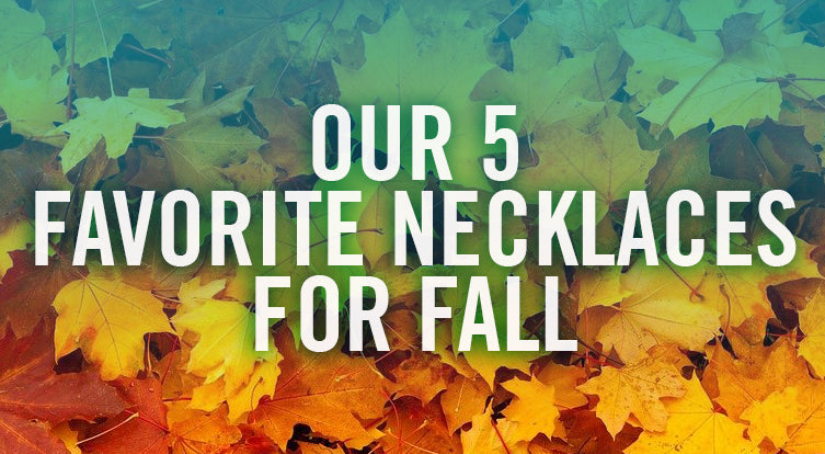 What is the best jewelry and necklaces to wear with fall outfits