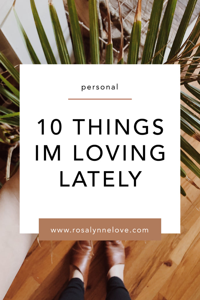 10 Things I'm Loving Lately