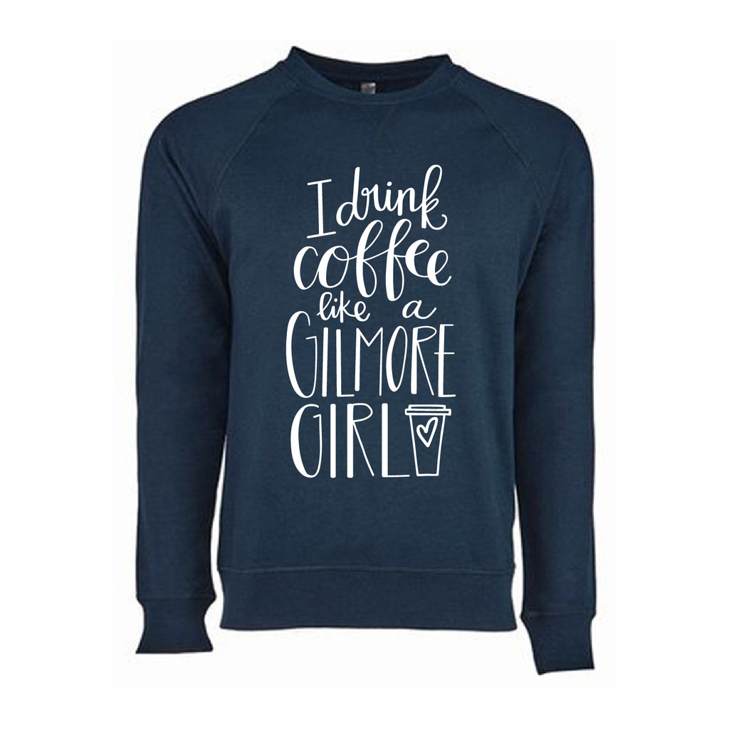 """I Drink Coffee Like A Gilmore Girl"" Long Sleeve"