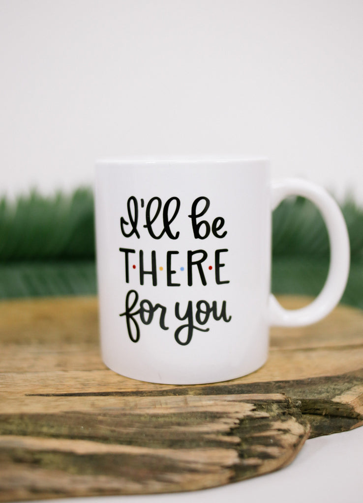 """I'll Be There For You"" FRIENDS Mug"