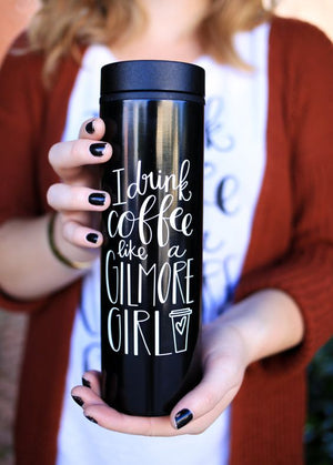 I Drink Coffee Like A Gilmore Girl | Coffee Tumbler - Rosalynne Love