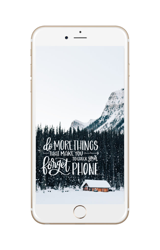 """Do More Things That Make You Forget To Check Your Phone"" // Phone Background - Rosalynne Love"
