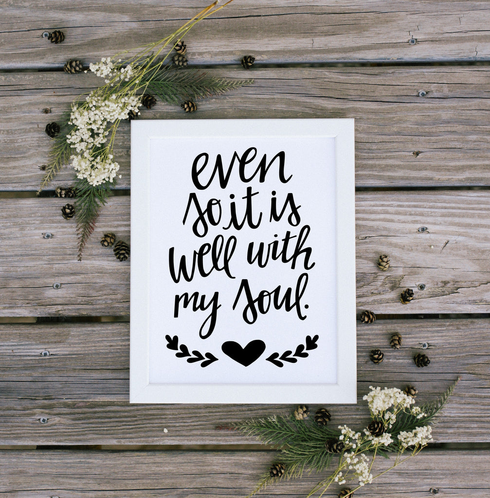 "Print: ""Even So, It Is Well With My Soul."""