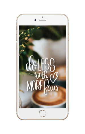"""Do Less With More Focus"" // Phone Background - Rosalynne Love"