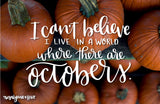 """I Can't Believe I Live In A World Where There Are Octobers""  // Desktop Background - Rosalynne Love"