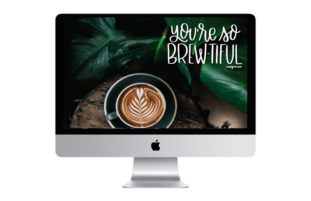 """You're So Brewtiful"" // Desktop Background - Rosalynne Love"