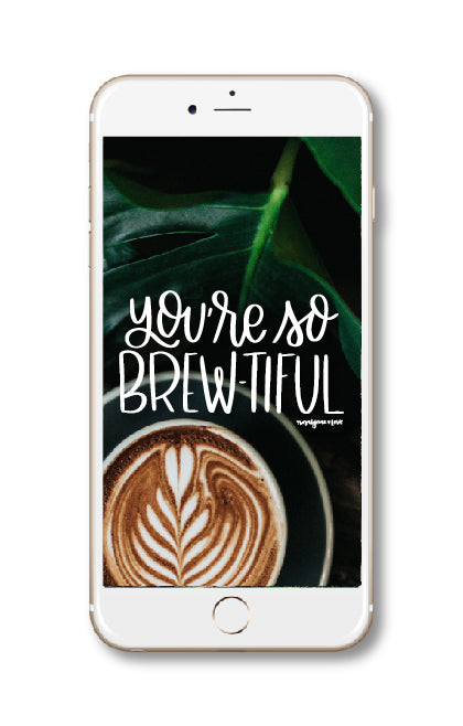 """You're So Brewtiful"" // Phone Background - Rosalynne Love"