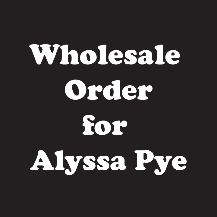 Wholesale Order For Alyssa Pye #2 - Rosalynne Love