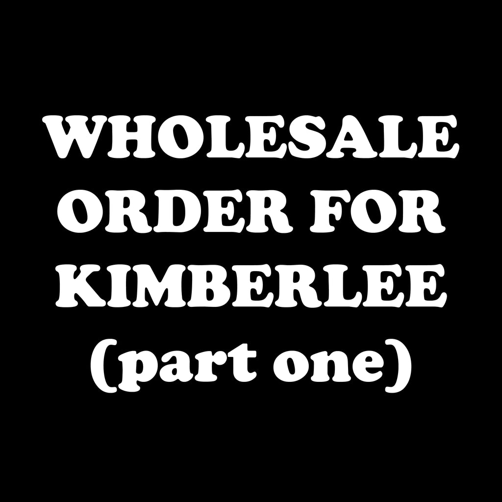 Wholesale Order For Kimberlee - Part 1 - Rosalynne Love