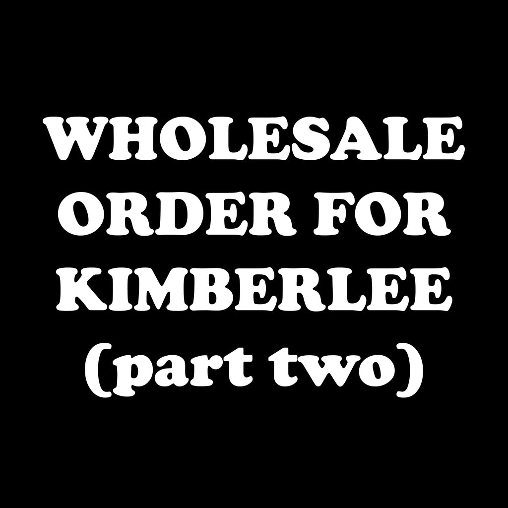 Wholesale Order For Kimberlee - Part 2 - Rosalynne Love