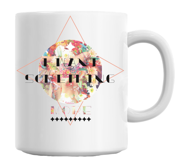 I Want Something More Floral Pattern Mug