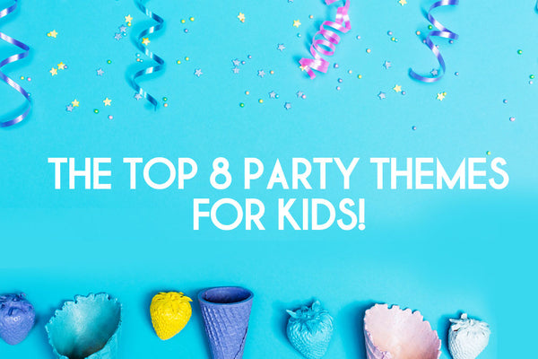 The Top 8 Party Themes For Kids