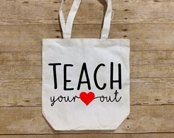 Teach your heart out Teacher's Appreciation Tote