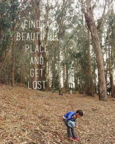 Find a beautiful place and get lost quote