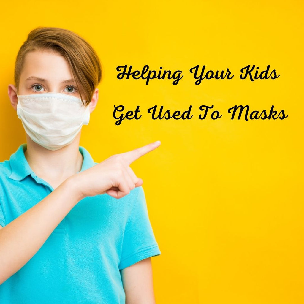 Helping Your Kids Get Used To Masks