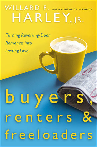 Buyers, Renters & Freeloaders: Turning Revolving-Door Romance into Lasting Love