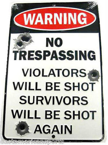 WARNING Sign No Trespassing Violators Will Be Shot Survivors Will Be Shot Again