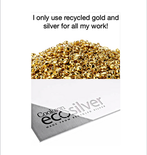 I only use recycled gold and silver