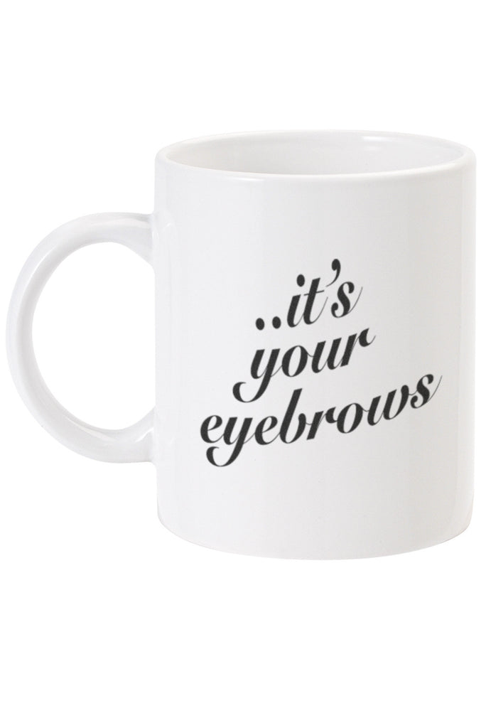 It's not you... It's your eyebrows Mug