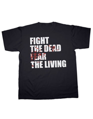 Fight The Dead Fear the Living. The Walking Dead T Shirt