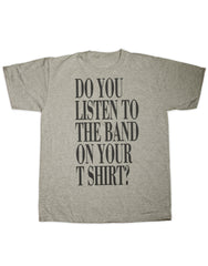 Do You Listen to the Band on your T Shirt