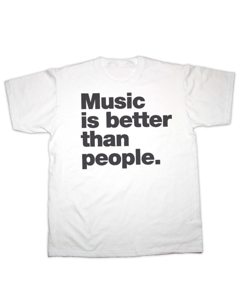 Music is better than people T Shirt