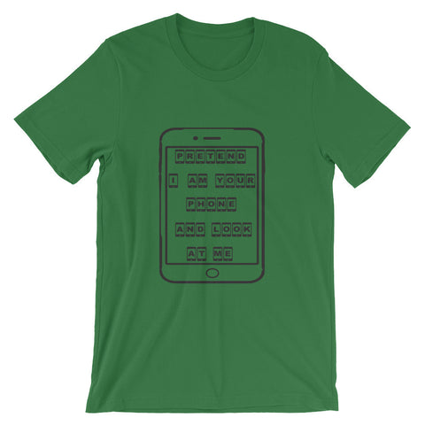 Pretend I'm your phone and look at me (short sleeve t-shirt)