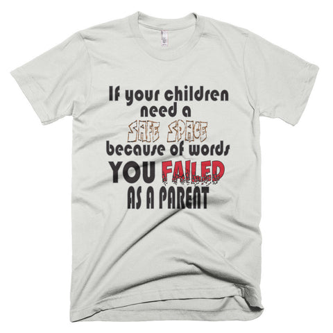 If your children need a safe space you failed as a parent (T-shirt)