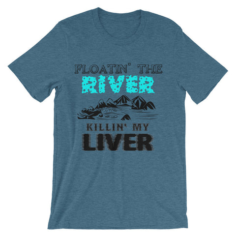Floating the river killing my liver (Unisex short sleeve t-shirt)