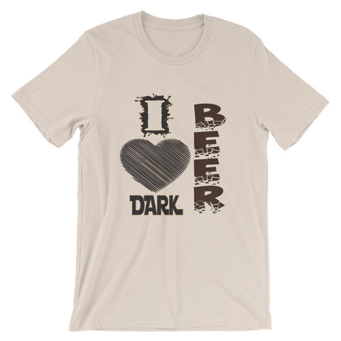 I love dark beer (Unisex short sleeve t-shirt)