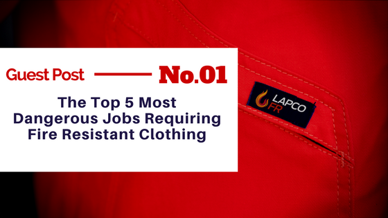 Guest Post The Top 5 Most Dangerous Jobs Requiring Fire Resistant Clothing