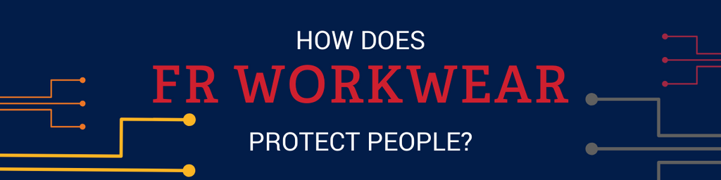 How does FR workwear protect people?