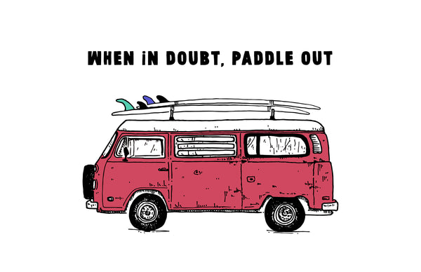 WHEN IN DOUBT, PADDLE OUT