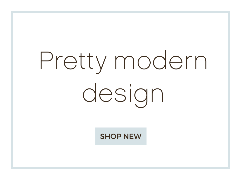 Pretty Modern<br />Design |  | Shop New