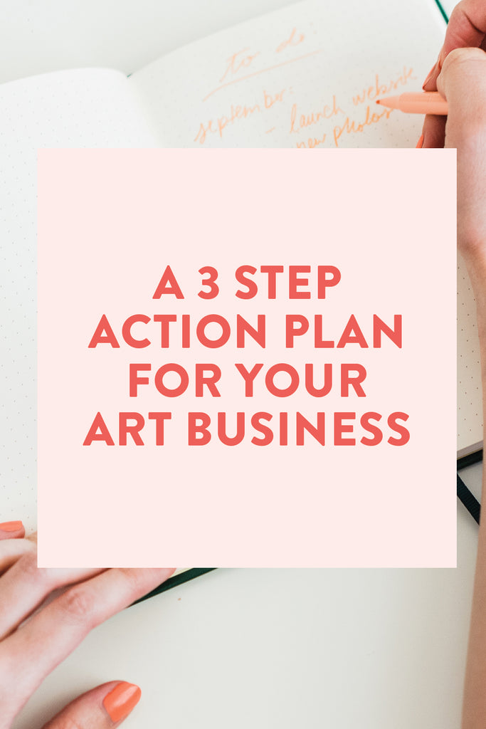 A 3 Step Action Plan for Your Art Business