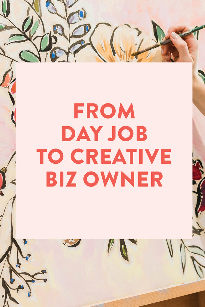 From Day Job to Creative Biz Owner: Tips for the Transition